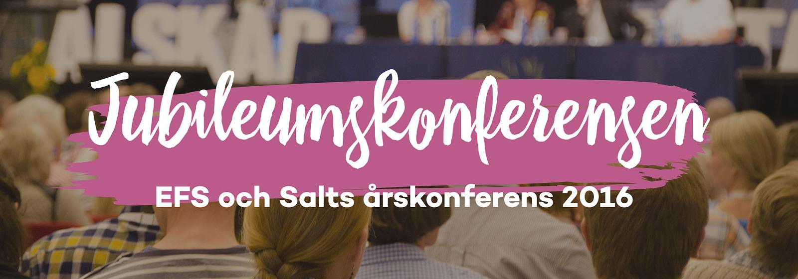 Årskonferens 2016 EFS och Salt. Jubileumskonferens
